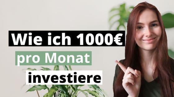 Wie ich 1000€ pro Monat investiere