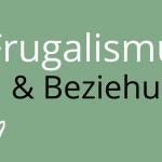 Frugalismus & Beziehung – möglich?