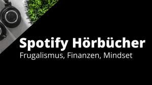 Die besten Spotify Hörbücher zum Thema Frugalismus, Finanzen & Mindset