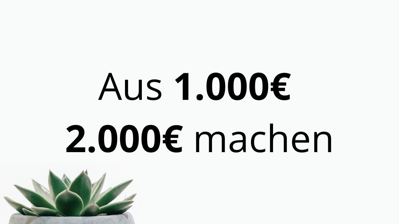 Aus 1.000€ – 2.000€ machen