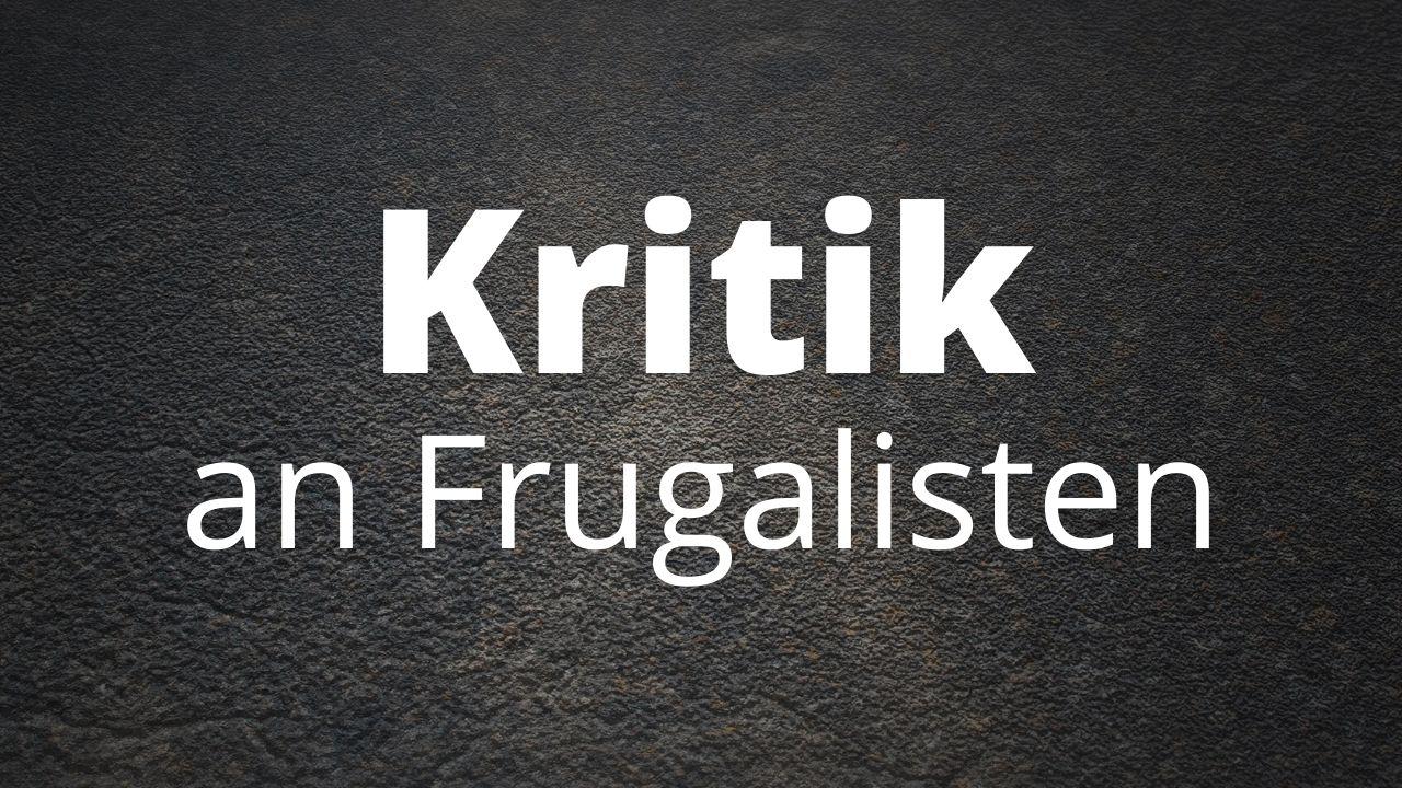 Warum werden Frugalisten oft kritisiert?