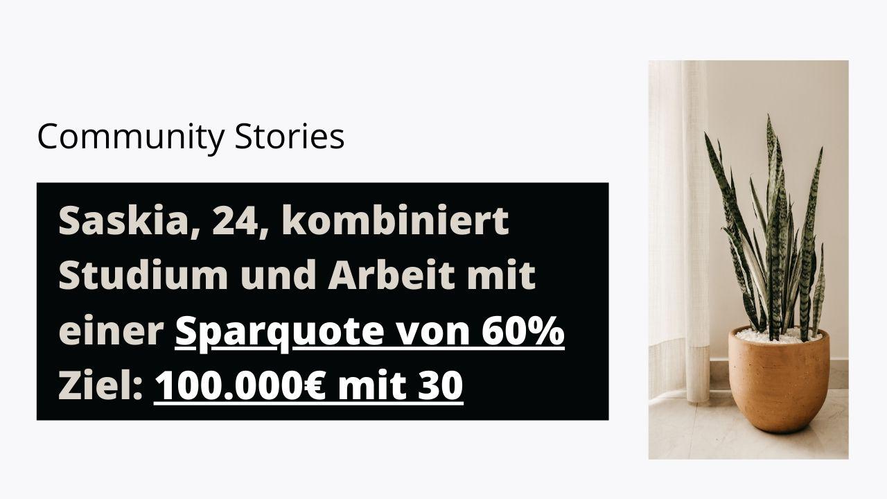 Saskia, 24, kombiniert Studium und Arbeit mit einer Sparquote von 60%. Ziel: 100.000€ mit 30