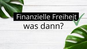 Finanzielle Freiheit.. was dann?