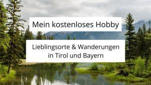 Mein kostenloses Hobby: Wandern – Lieblingswanderungen und Orte in Tirol