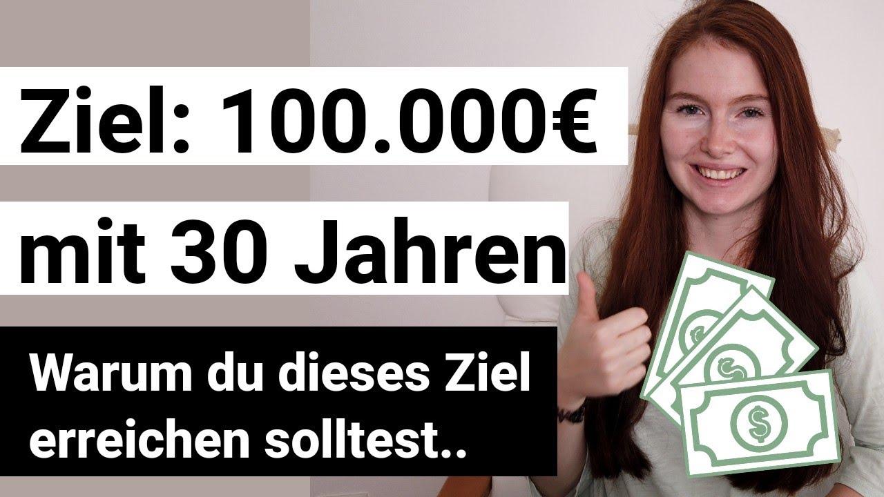 Warum 100.000€ Vermögen mit 30 ein ganz besonderes Ziel ist